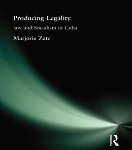 Producing Legality: Law and Socialism in Cuba