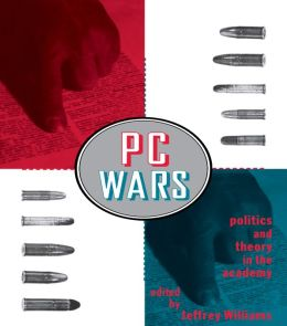 PC Wars: Politics and Theory in the Academy