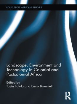 Landscape, Environment and Technology in Colonial and Postcolonial Africa