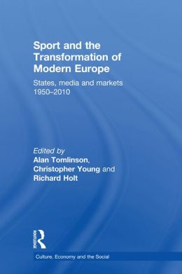 Sport and the Transformation of Modern Europe: States, media and markets 1950-2010