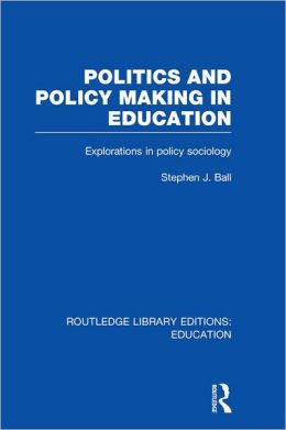 Politics and Policy Making in Education (RLE Edu D)
