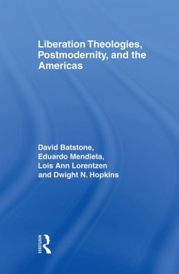 Liberation Theologies, Postmodernity and the Americas