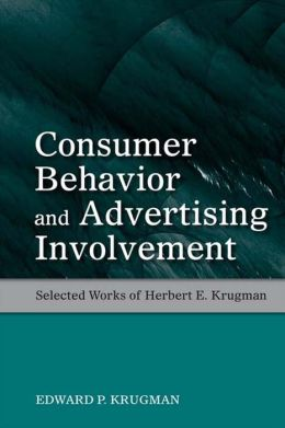 Consumer Behavior and Advertising Involvement: Selected Works of Herbert E. Krugman