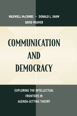 Communication and Democracy: Exploring the intellectual Frontiers in Agenda-setting theory