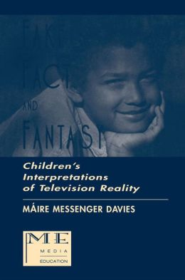 Fake, Fact, and Fantasy: Children's Interpretations of Television Reality