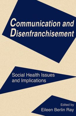 Communication and Disenfranchisement: Social Health Issues and Implications