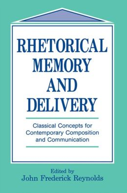 Rhetorical Memory and Delivery: Classical Concepts for Contemporary Composition and Communication
