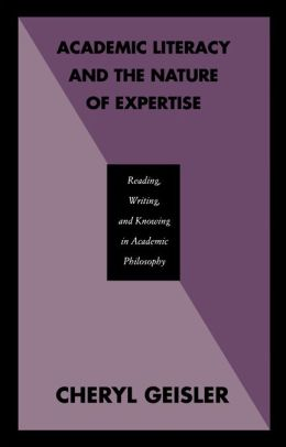 Academic Literacy and the Nature of Expertise: Reading, Writing, and Knowing in Academic Philosophy