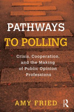A Crisis in Public Opinion Polling: Crisis, Cooperation and the Making of Public Opinion Professions