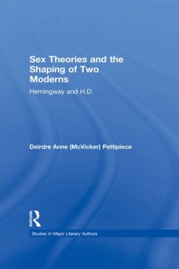 Sex Theories and the Shaping of Two Moderns: Hemingway and H.D.
