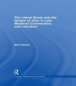 The Literal Sense and the Gospel of John in Late Medieval Commentary and Literature