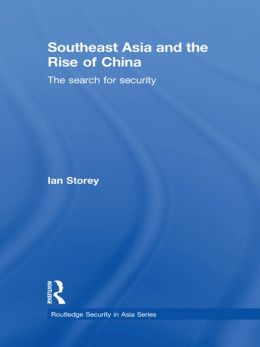 Southeast Asia and the Rise of China: The Search for Security