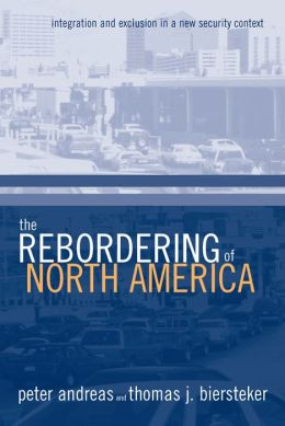 The Rebordering of North America: Integration and Exclusion in a New Security Context