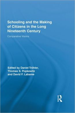 Schooling and the Making of Citizens in the Long Nineteenth Century: Comparative Visions