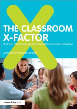 The Classroom X-Factor: The Role of Body Language and Non-verbal Communication in Teaching