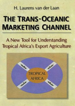 The Trans-Oceanic Marketing Channel: A New Tool for Understanding Tropical Africa's Export Agriculture