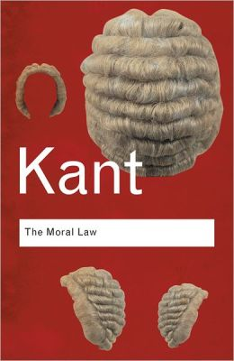 The Moral Law: Groundwork of the Metaphysics of Morals
