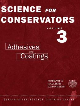 Science For Conservators: Volume 3: Volume 3: Adhesives and Coatings