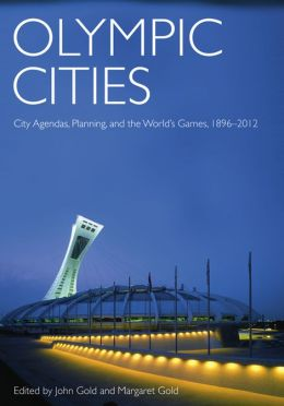 Olympic Cities: City Agendas, Planning, and the World's Games, 1896 - 2016