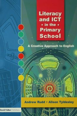 Literacy and ICT in the Primary School: A Creative Approach to English