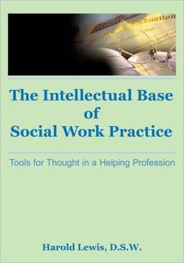 Intellectual Base of Social Work Practice: Tools for Thought in a Helping Profession