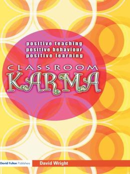 Classroom Karma: Positive Teaching, Positive Behaviour, Positive Learning