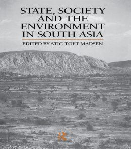 State, Society and the Environment in South Asia