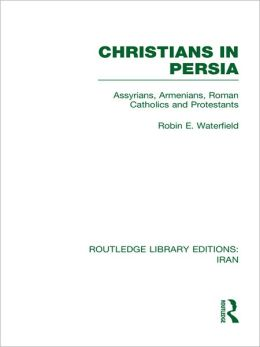 Christians in Persia (RLE Iran C): Assyrians, Armenians, Roman Catholics and Protestants