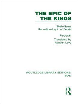 The Epic of the Kings (RLE Iran B): Shah-Nama the national epic of Persia