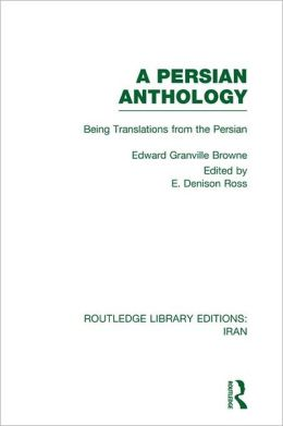A Persian Anthology (RLE Iran B): Being Translations from the Persian