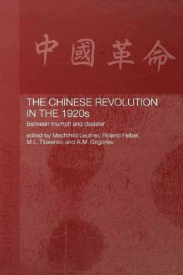 The Chinese Revolution in the 1920s: Between Triumph and Disaster