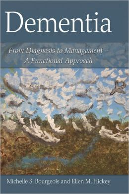Dementia: From Diagnosis to Management - A Functional Approach