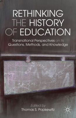 Rethinking the History of Education: Transnational Perspectives on Its Questions, Methods, and Knowledge