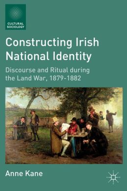 Constructing Irish National Identity: Discourse and Ritual during the Land War, 1879-1882