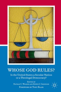 Whose God Rules?: Is the United States a Secular Nation or a Theolegal Democracy?