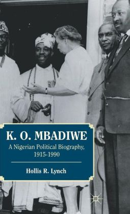 K. O. Mbadiwe: A Nigerian Political Biography, 1915-1990