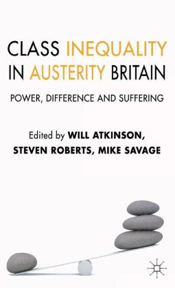 Class Inequality in Austerity Britain: Power, Difference and Suffering