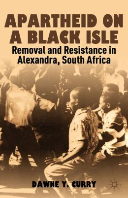 Apartheid on a Black Isle: Removal and Resistance in Alexandra, South Africa
