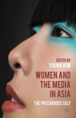 Women and the Media in Asia: The Precarious Self