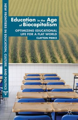 Education in the Age of Biocapitalism: Optimizing Educational Life for a Flat World