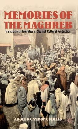 Memories of the Maghreb: Transnational Identities in Spanish Cultural Production