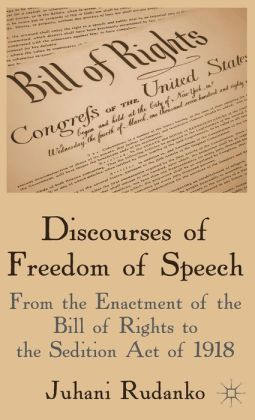 Discourses of Freedom of Speech: From the Enactment of the Bill of Rights to the Sedition Act of 1918
