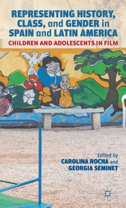 Representing History, Class, and Gender in Spain and Latin America: Children and Adolescents in Film