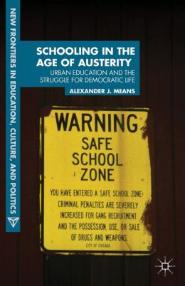 Schooling in the Age of Austerity: Urban Education and the Struggle for Democratic Life