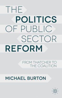 The Politics of Public Sector Reform: From Thatcher to the Coalition