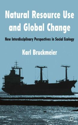 Natural Resource Use and Global Change: New Interdisciplinary Perspectives in Social Ecology