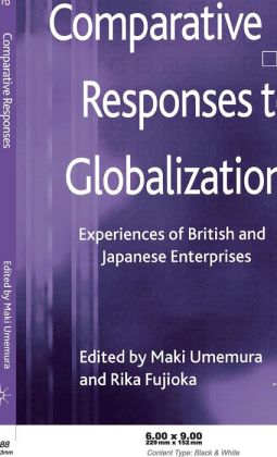 Comparative Responses to Globalization: Experiences of British and Japanese Enterprises