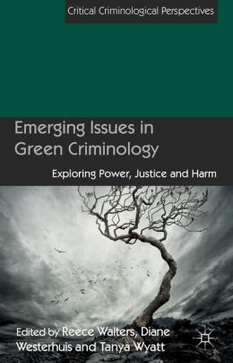 Emerging Issues in Green Criminology: Exploring Power, Justice and Harm