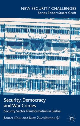 Security, Democracy and War Crimes: Security Sector Transformation in Serbia