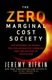 Book Cover Image. Title: The Zero Marginal Cost Society:  The Internet of Things, the Collaborative Commons, and the Eclipse of Capitalism, Author: Jeremy Rifkin